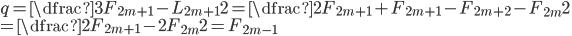 q=\dfrac{3F_{2m+1}-L_{2m+1}}{2}=\dfrac{2F_{2m+1}+F_{2m+1}-F_{2m+2}-F_{2m}}{2}\\=\dfrac{2F_{2m+1}-2F_{2m}}{2}=F_{2m-1}