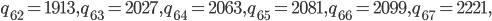 q_{62}=1913, q_{63}=2027, q_{64}=2063, q_{65}=2081, q_{66}=2099, q_{67}=2221,