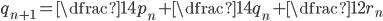 q_{n+1}=\dfrac{1}{4}p_{n}+\dfrac{1}{4}q_{n}+ \dfrac{1}{2}r_{n}