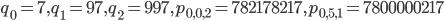 q_0=7, q_1=97, q_2=997, p_{0,0,2}=782178217, p_{0,5,1}=7800000217