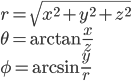 r=\sqrt { { x }^{ 2 }+{ y }^{ 2 }+{ z }^{ 2 } } \\ \theta =\arctan { \frac { x }{ z }  } \\ \phi =\arcsin { \frac { y }{ r }  }