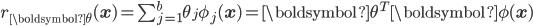 r_{\boldsymbol\theta}(\mathbf{x}) = \sum_{j=1}^b \theta_j \phi_j(\mathbf{x}) = {\boldsymbol\theta}^T \boldsymbol\phi(\mathbf{x})