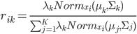 r_{ik}=\frac{\lambda_k Norm_{x_i}(\mu_k , \Sigma_{k})}{\sum_{j=1}^{K} \lambda_k Norm_{x_i}(\mu_j , \Sigma_{j})}