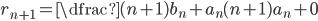 r_{n+1}=\dfrac{(n+1)b_{n}+a_{n}}{(n+1)a_{n}+0}