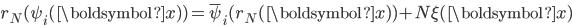 r_N(\psi_i(\boldsymbol{x}) ) = \overline{\psi}_i(r_N(\boldsymbol{x}) )+ N\xi(\boldsymbol{x})