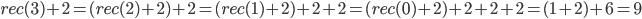 rec(3)+2=(rec(2)+2)+2=(rec(1)+2)+2+2=(rec(0)+2)+2+2+2=(1+2)+6=9