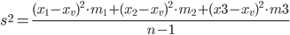 s^2 = ( (x1 - x_v)^2 * m1+ (x2 - x_v)^2 * m2 + (x3 - x_v)^2 *m3) / (n-1)