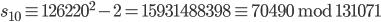 s_{10} \equiv 126220 ^ 2 - 2 = 15931488398 \equiv 70490 \;\mathrm{mod}\; 131071