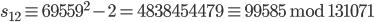 s_{12} \equiv 69559 ^ 2 - 2 = 4838454479 \equiv 99585 \;\mathrm{mod}\; 131071