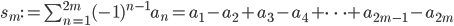 s_{m}:=\sum_{n=1}^{2m}(-1)^{n-1}a_{n}=a_{1}-a_{2}+a_{3}-a_{4}+\cdots +a_{2m-1}-a_{2m}