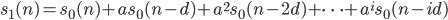 s_1(n) = s_0(n) + a s_0(n-d) + a^2 s_0(n-2d) + \cdots + a^i s_0(n-id)