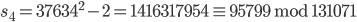 s_4 = 37634 ^ 2 - 2 = 1416317954 \equiv 95799 \;\mathrm{mod}\; 131071