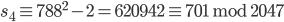s_4 \equiv 788 ^ 2 - 2 = 620942 \equiv 701 \;\mathrm{mod}\; 2047