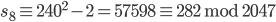 s_8 \equiv 240 ^ 2 - 2 = 57598 \equiv 282 \;\mathrm{mod}\; 2047