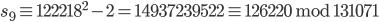 s_9 \equiv 122218 ^ 2 - 2 = 14937239522 \equiv 126220 \;\mathrm{mod}\; 131071