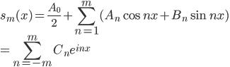 s_m(x)={\displaystyle \frac{A_0}{2}+\sum_{n=1}^m(A_n\cos nx+B_n\sin nx)}\\={\displaystyle\sum_{n=-m}^{m}C_ne^{inx}}