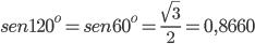 sen 120^{o}=sen 60^{o} = \frac{\sqrt{3}}{2} = 0,8660