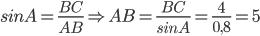 sin A =\frac{BC}{AB} \Rightarrow AB =\frac{BC}{sinA}=\frac{4}{0,8}=5