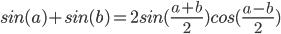 sin(a) + sin(b) = 2 sin((a+b)/2) cos((a-b)/2)