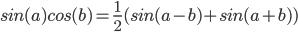 sin(a)cos(b) = 1/2 * (sin(a - b) + sin(a + b))