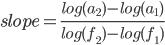 slope = \frac{log(a_{2}) - log(a_{1})}{log(f_{2}) - log(f_{1})}