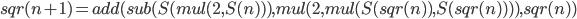 sqr(n+1)=add(sub(S(mul(2,S(n))),mul(2,mul(S(sqr(n)),S(sqr(n)))),sqr(n))