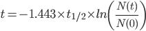 t=-1.443\times t_{1/2}\times ln\left(\frac{N(t)}{N(0)}\right)