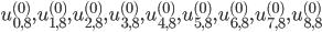 u_{0,8}^{(0)}, u_{1,8}^{(0)}, u_{2,8}^{(0)}, u_{3,8}^{(0)}, u_{4,8}^{(0)}, u_{5, 8}^{(0)}, u_{6,8}^{(0)}, u_{7,8}^{(0)}, u_{8,8}^{(0)}