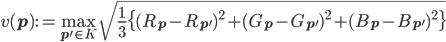 v({\bf p}) := \max_{{\bf p'}\in K} \sqrt{\frac{1}{3}\{(R_{\bf p}-R_{\bf p'})^2+(G_{\bf p}-G_{\bf p'})^2+(B_{\bf p}-B_{\bf p'})^2\}}