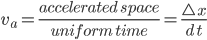 v_{{a}}=\frac{accelerated \; space }{uniform \;time }=\frac{\triangle\:x}{d\:t}