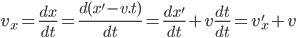 v_{x}=\frac{dx}{dt}=\frac{d(x'-v.t)}{dt}=\frac{dx'}{dt}+v\frac{dt}{dt}=v'_{x}+v