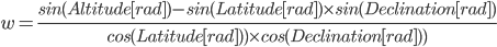 w = \frac{sin(Altitude[rad]) - sin(Latitude[rad]) \times sin(Declination[rad])}{cos(Latitude[rad])) \times cos(Declination[rad]))}