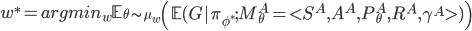 w^* = argmin_w \mathbb{E}_{\theta \sim \mu_w} \left ( \mathbb{E} (G|\pi_{\phi^*}; M_\theta^A = \lt S^A,A^A,P_\theta^A,R^A,\gamma^A \gt )\right)