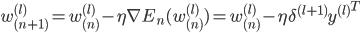 w_{(n+1)}^{(l)} = w_{(n)}^{(l)} - \eta \nabla E_{n} (w_{(n)}^{(l)}) = w_{(n)}^{(l)} - \eta \delta^{(l+1)} {y^{(l)}}^{T}