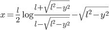 x = \displaystyle\frac{l}{2}\log\displaystyle\frac{l+\sqrt{{l^2}-{y^2}}}{l-\sqrt{{l^2}-{y^2}}}-\sqrt{{l^2}-{y^2}}