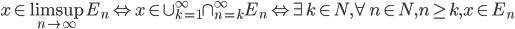 x \in \limsup_{n \rightarrow \infty}E_n \Leftrightarrow x \in \cup^\infty_{k=1}\cap^\infty_{n=k}E_n \Leftrightarrow \exists k \in N, \forall n \in N, n \geq k, x \in E_n
