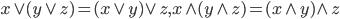 x \vee (y \vee z) = (x \vee y) \vee z, x \wedge (y \wedge z) = (x \wedge y) \wedge z
