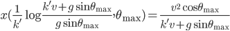x(\frac{1}{k^{\prime}}\log{\frac{k^{\prime}v+g\sin{\theta_{\rm max}}}{g\sin{\theta_{\rm max}}}},\theta_{\rm max})=\frac{v^2\cos{\theta_{\rm max}}}{k^{\prime}v+g\sin{\theta_{\rm max}}}