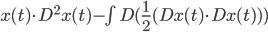 x(t) \\cdot D^2 x(t) - \\int D( \\frac{1}{2}(Dx(t) \\cdot Dx(t)) )
