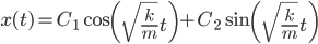 x(t)=C_1\cos \left( \sqrt {\frac{k}{m}}t \right)+C_2\sin \left( \sqrt {\frac{k}{m}}t \right)