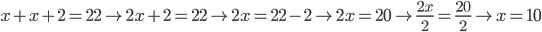 x+x+2=22\rightarrow2x+2=22\rightarrow2x=22-2\rightarrow2x=20\rightarrow \frac{2x}{2}=\frac{20}{2}\rightarrow x=10