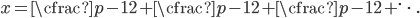 x=\cfrac{p-1}{2+\cfrac{p-1}{2+\cfrac{p-1}{2+\ddots}}}