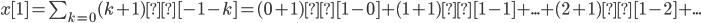 x[1] = \sum_{k=0} (k+1)δ[-1-k] = (0+1)δ[1 - 0] +(1+1)δ[1-1] + ... +(2+1)δ[1-2] + ...
