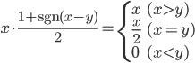 x\cdot \frac{1+\mathrm{sgn}{(x-y)}}2 = \begin{cases} x & (x > y) \\ \frac x 2 & (x = y) \\ 0 & (x < y) \end{cases}