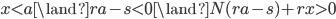 x\lt a\land ra-s\lt 0\land N(ra-s)+rx\gt 0
