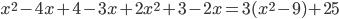 x^2-4x+4-3x +2x^2+3-2x=3(x^2-9)+25