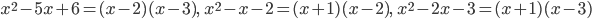 x^2-5x+6=(x-2)(x-3),\; \; x^2-x-2=(x+1)(x-2),\; \; x^2-2x-3=(x+1)(x-3)