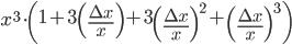 x^3\cdot\left(1+3\left(\frac{\Delta x}{x}\right)+3\left(\frac{\Delta x}{x}\right)^2+\left(\frac{\Delta x}{x}\right)^3\right)