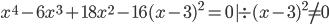 x^4-6x^3+18x^2-16(x-3)^2=0 | \div(x-3)^2\neq0