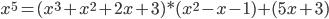 x^5=(x^3+x^2+2x+3)*(x^2-x-1)+(5x+3)